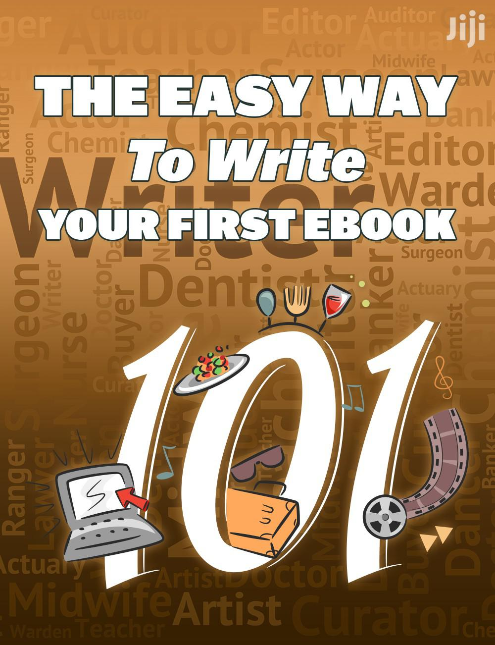 The Easy Way to Write Your First Ebook 101